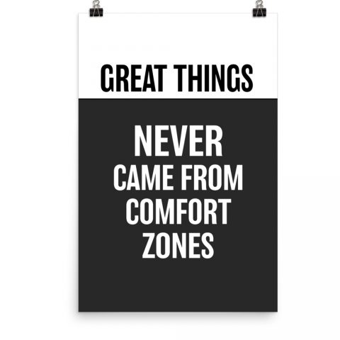 Great things never came from comfort zones poster