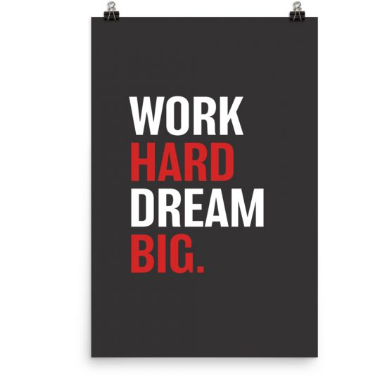 Work hard dream big poster